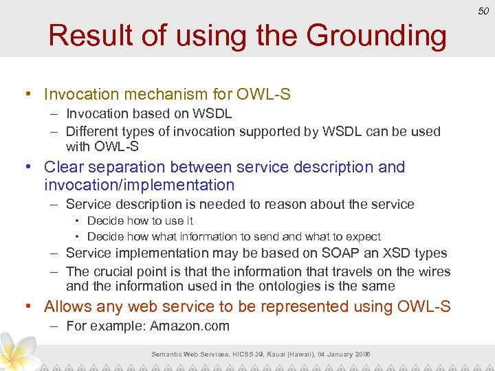 50 Result of using the Grounding • Invocation mechanism for OWL-S – Invocation based