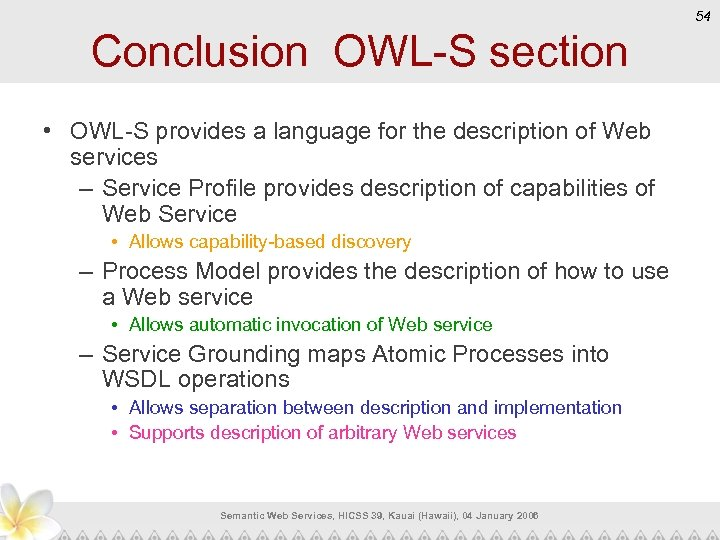 54 Conclusion OWL-S section • OWL-S provides a language for the description of Web