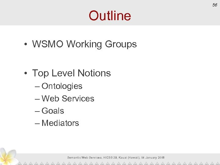56 Outline • WSMO Working Groups • Top Level Notions – Ontologies – Web