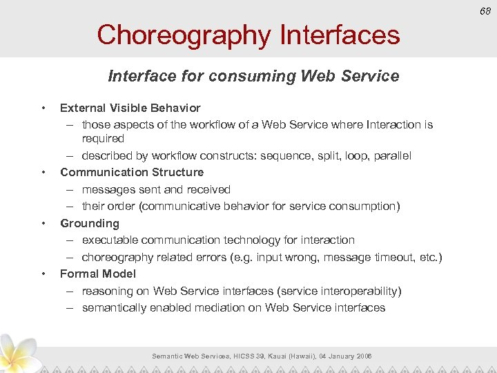 68 Choreography Interfaces Interface for consuming Web Service • • External Visible Behavior –