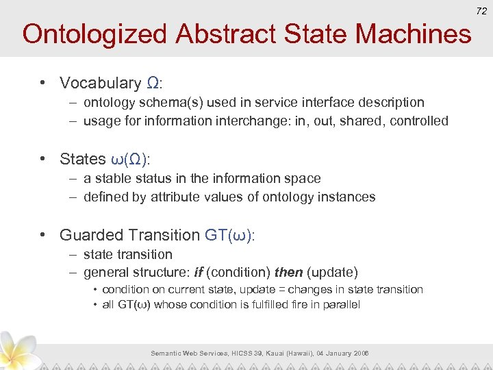 72 Ontologized Abstract State Machines • Vocabulary Ω: – ontology schema(s) used in service