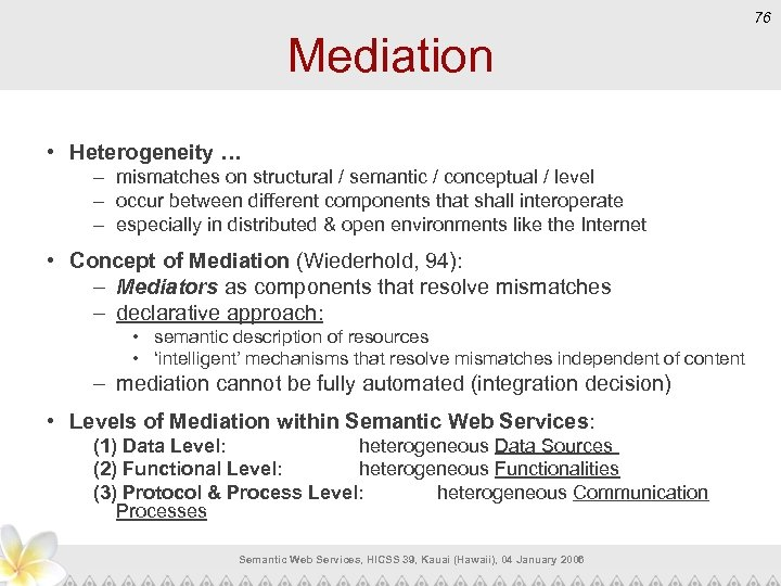 76 Mediation • Heterogeneity … – mismatches on structural / semantic / conceptual /