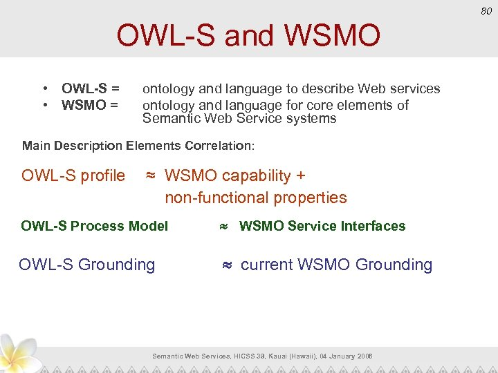 80 OWL-S and WSMO • OWL-S = • WSMO = ontology and language to
