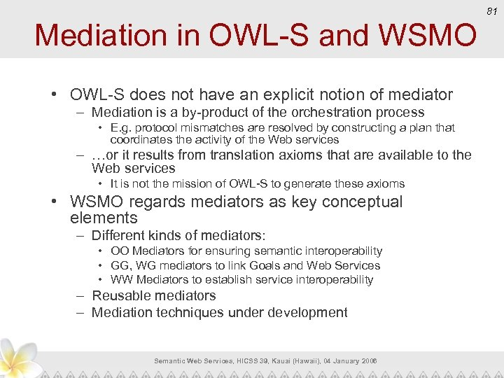 81 Mediation in OWL-S and WSMO • OWL-S does not have an explicit notion