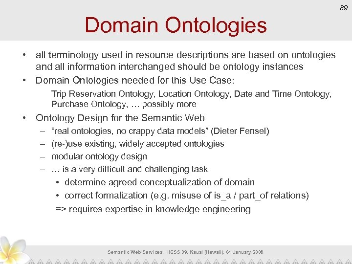 89 Domain Ontologies • all terminology used in resource descriptions are based on ontologies