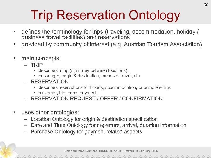 90 Trip Reservation Ontology • defines the terminology for trips (traveling, accommodation, holiday /