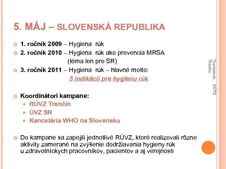 5. MÁJ – SLOVENSKÁ REPUBLIKA 1. ročník 2009 – Hygiena rúk 2. ročník 2010