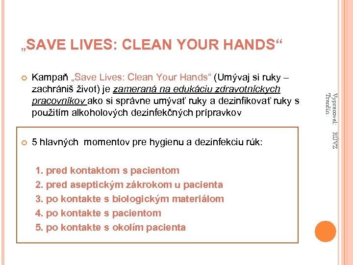 """""""SAVE LIVES: CLEAN YOUR HANDS"""" 5 hlavných momentov pre hygienu a dezinfekciu rúk: 1."""
