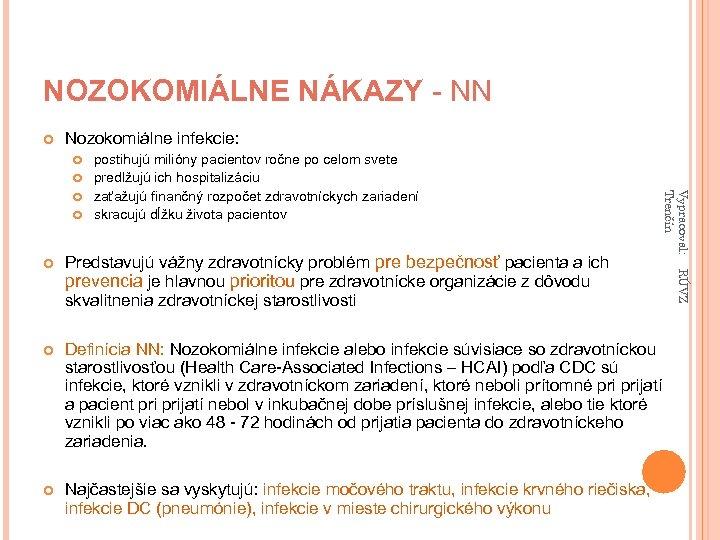 NOZOKOMIÁLNE NÁKAZY - NN Nozokomiálne infekcie: postihujú milióny pacientov ročne po celom svete predlžujú