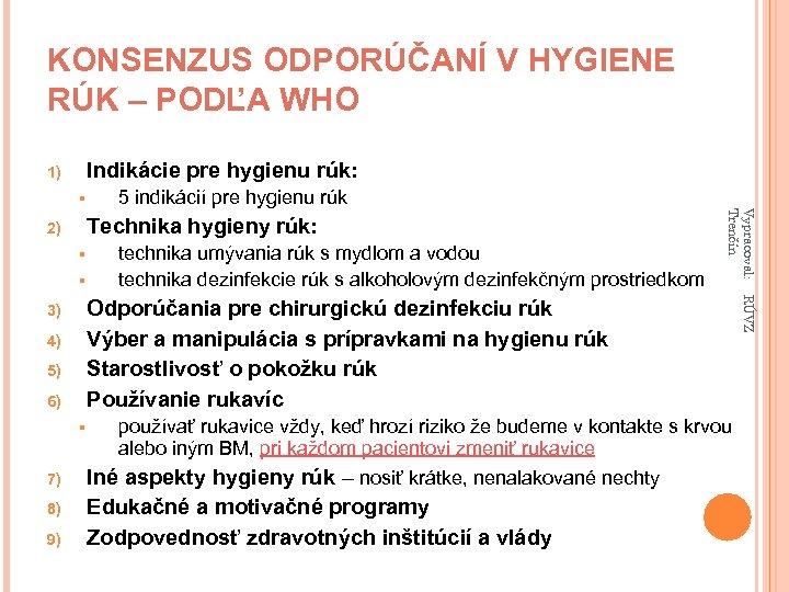 KONSENZUS ODPORÚČANÍ V HYGIENE RÚK – PODĽA WHO Indikácie pre hygienu rúk: 1) §