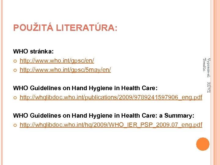 POUŽITÁ LITERATÚRA: http: //www. who. int/gpsc/5 may/en/ WHO Guidelines on Hand Hygiene in Health
