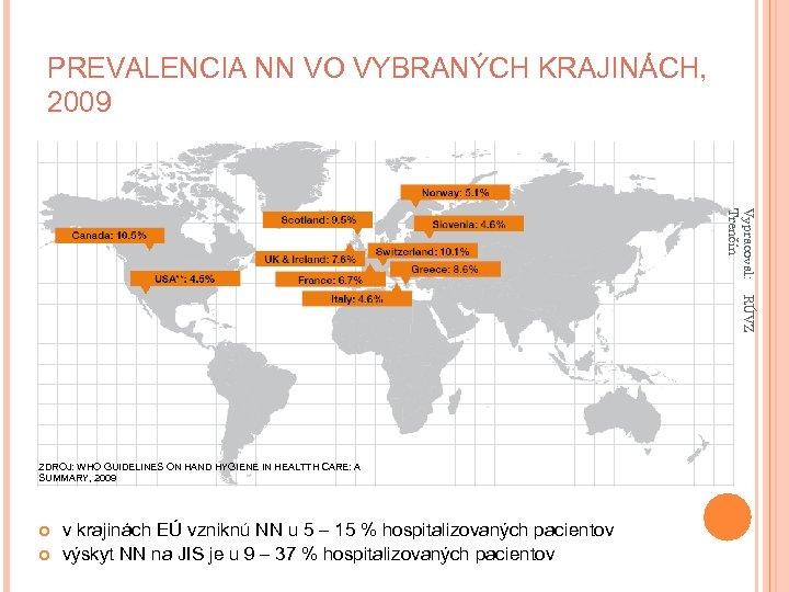 PREVALENCIA NN VO VYBRANÝCH KRAJINÁCH, 2009 Vypracoval: Trenčín RÚVZ ZDROJ: WHO GUIDELINES ON HAND