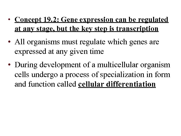 • Concept 19. 2: Gene expression can be regulated at any stage, but