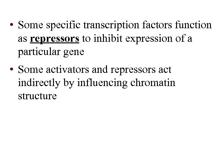 • Some specific transcription factors function as repressors to inhibit expression of a
