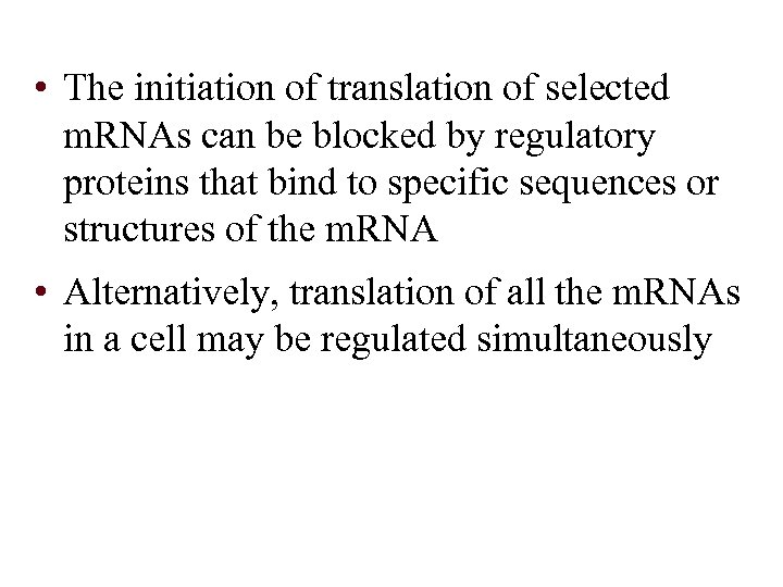 • The initiation of translation of selected m. RNAs can be blocked by