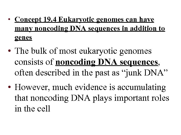 • Concept 19. 4 Eukaryotic genomes can have many noncoding DNA sequences in
