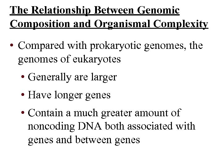 The Relationship Between Genomic Composition and Organismal Complexity • Compared with prokaryotic genomes, the