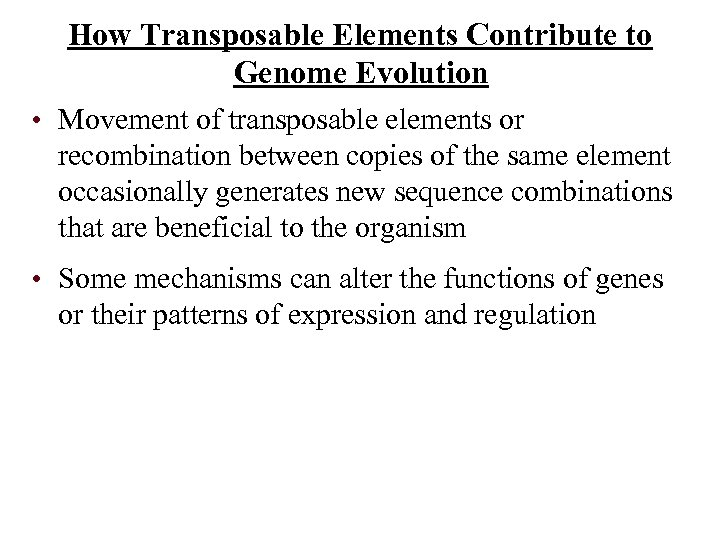 How Transposable Elements Contribute to Genome Evolution • Movement of transposable elements or recombination