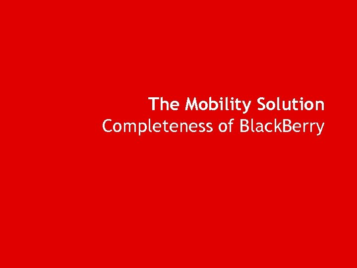 The Mobility Solution Completeness of Black. Berry