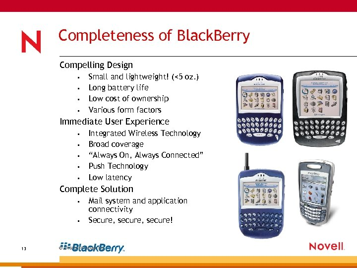 Completeness of Black. Berry Compelling Design • • Small and lightweight! (<5 oz. )