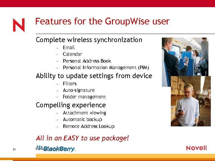 Features for the Group. Wise user Complete wireless synchronization – – Email Calendar Personal