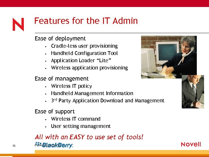 Features for the IT Admin Ease of deployment • • Cradle-less user provisioning Handheld