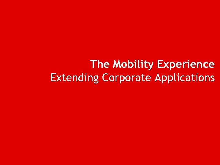 The Mobility Experience Extending Corporate Applications
