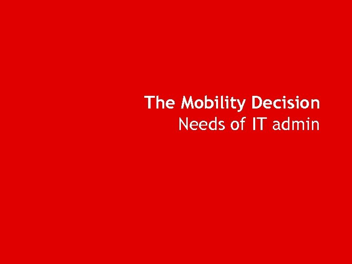 The Mobility Decision Needs of IT admin