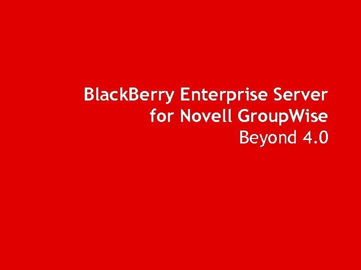 Black. Berry Enterprise Server for Novell Group. Wise Beyond 4. 0