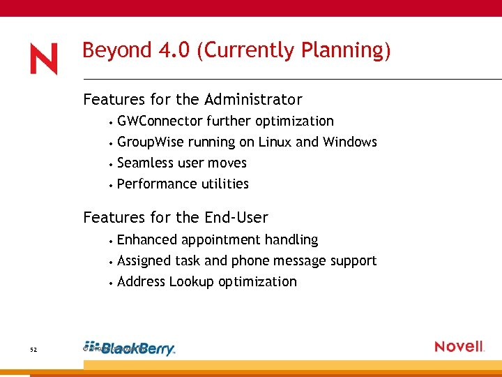 Beyond 4. 0 (Currently Planning) Features for the Administrator • GWConnector further optimization •