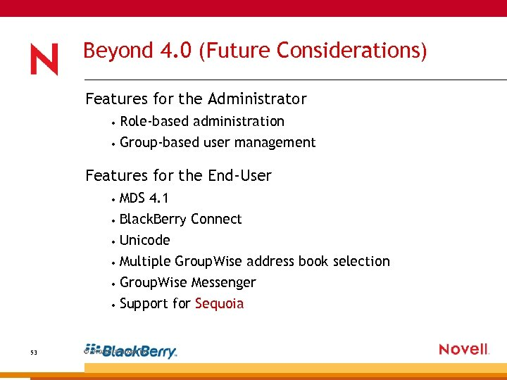 Beyond 4. 0 (Future Considerations) Features for the Administrator • Role-based administration • Group-based