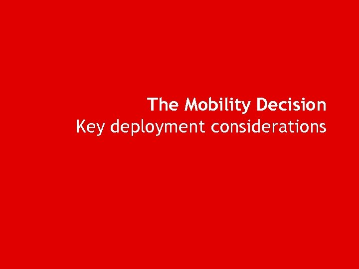 The Mobility Decision Key deployment considerations