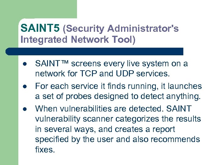 SAINT 5 (Security Administrator's Integrated Network Tool) l l l SAINT™ screens every live