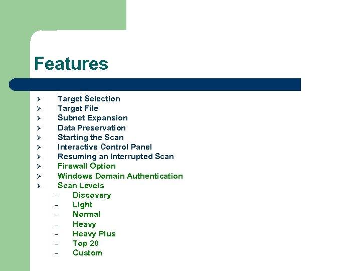 Features Ø Ø Ø Ø Ø Target Selection Target File Subnet Expansion Data Preservation