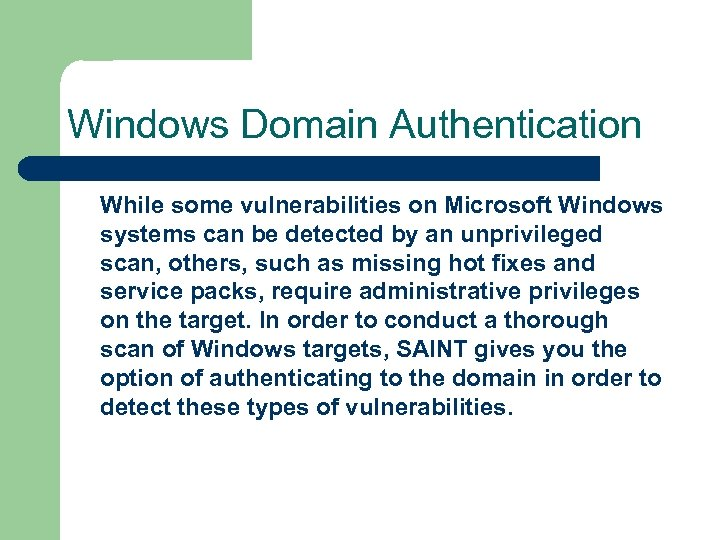 Windows Domain Authentication While some vulnerabilities on Microsoft Windows systems can be detected by