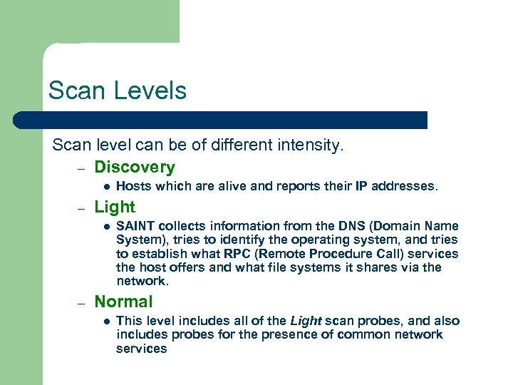 Scan Levels Scan level can be of different intensity. – Discovery l – Light