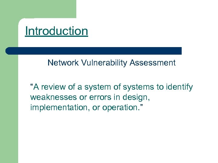 """Introduction Network Vulnerability Assessment """"A review of a system of systems to identify weaknesses"""