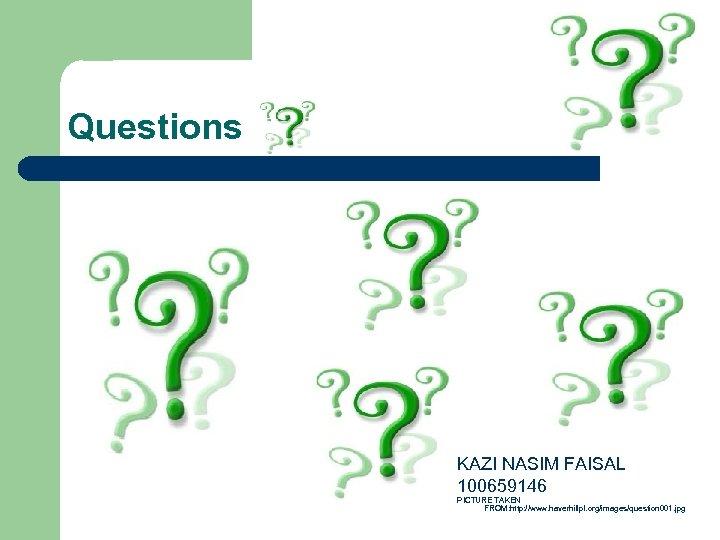 Questions KAZI NASIM FAISAL 100659146 PICTURE TAKEN FROM: http: //www. haverhillpl. org/images/question 001. jpg