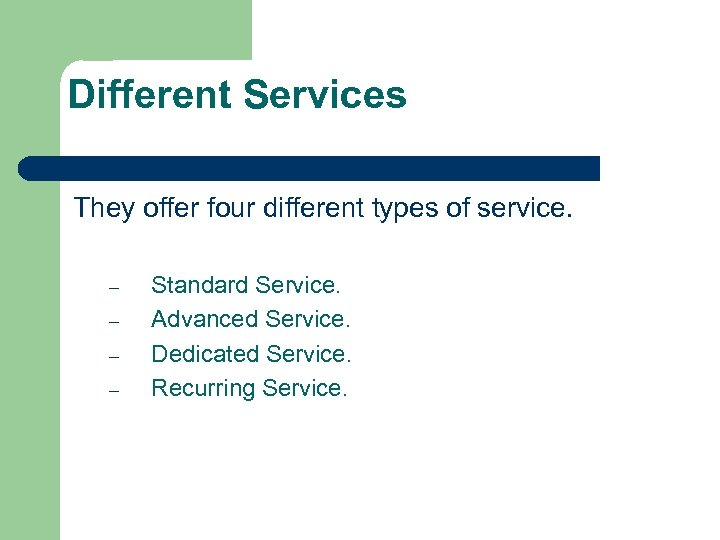Different Services They offer four different types of service. – – Standard Service. Advanced