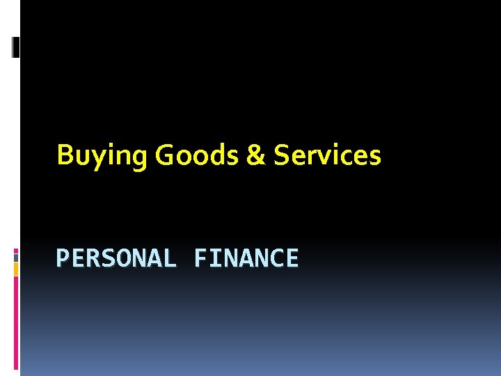 Buying Goods & Services PERSONAL FINANCE