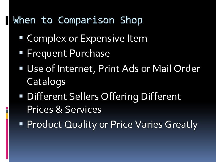 When to Comparison Shop Complex or Expensive Item Frequent Purchase Use of Internet, Print