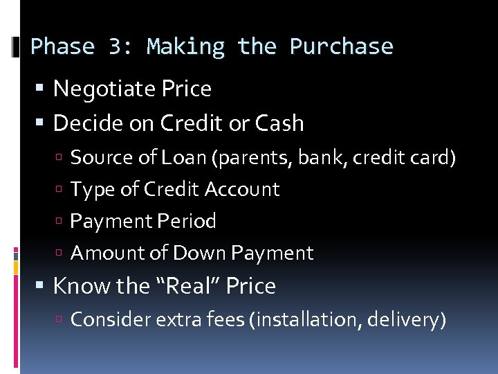 Phase 3: Making the Purchase Negotiate Price Decide on Credit or Cash Source of