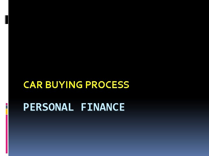 CAR BUYING PROCESS PERSONAL FINANCE