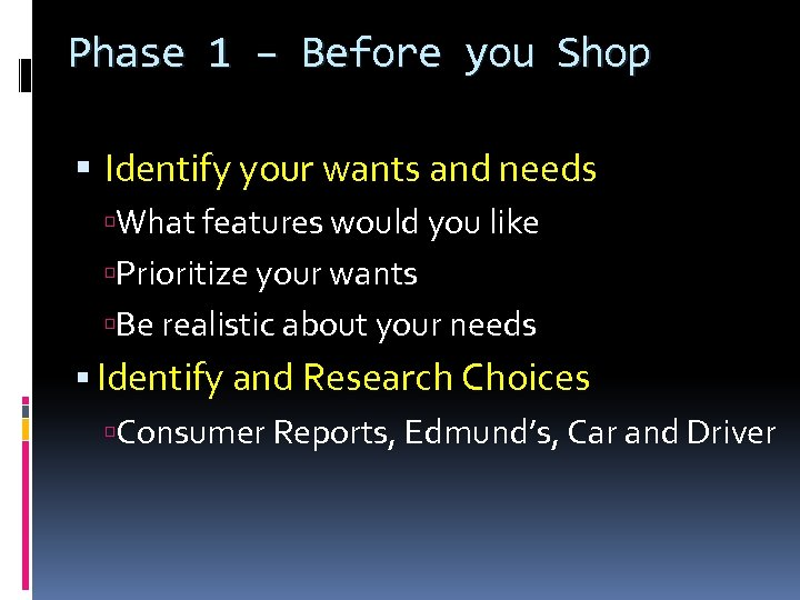 Phase 1 – Before you Shop Identify your wants and needs What features would