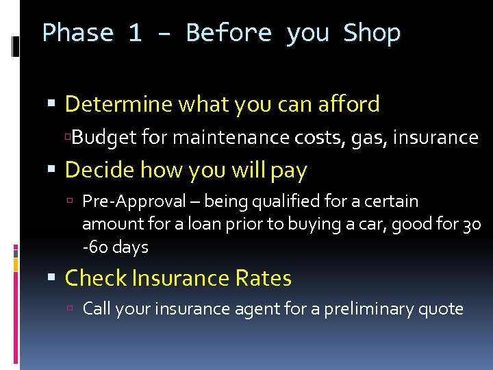 Phase 1 – Before you Shop Determine what you can afford Budget for maintenance