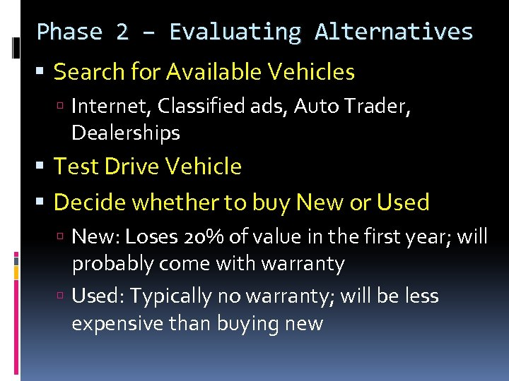 Phase 2 – Evaluating Alternatives Search for Available Vehicles Internet, Classified ads, Auto Trader,