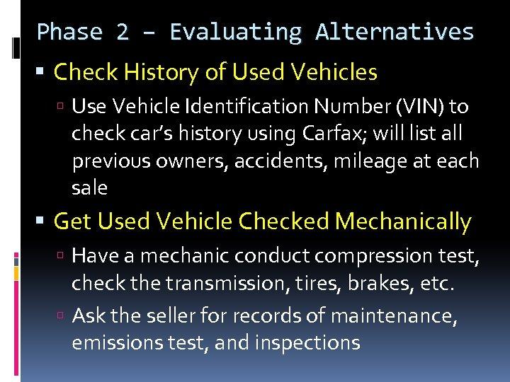 Phase 2 – Evaluating Alternatives Check History of Used Vehicles Use Vehicle Identification Number