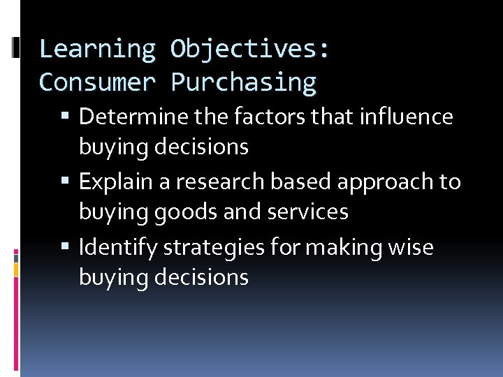 Learning Objectives: Consumer Purchasing Determine the factors that influence buying decisions Explain a research