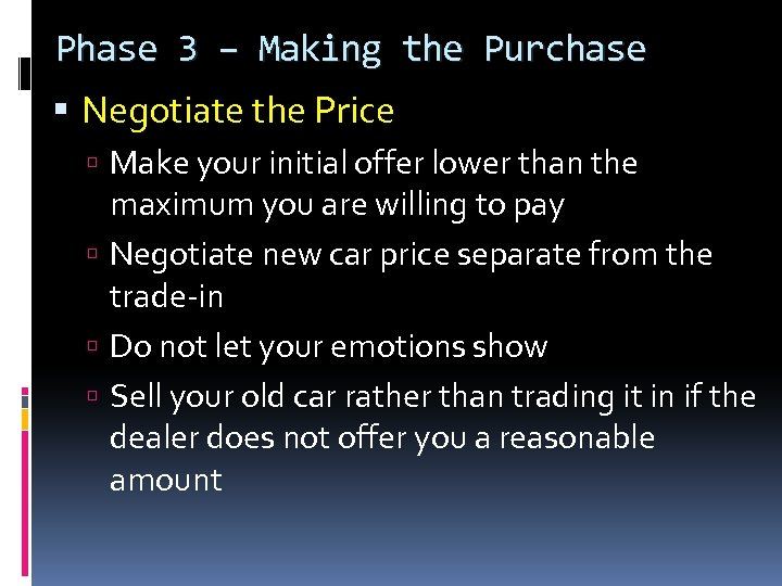 Phase 3 – Making the Purchase Negotiate the Price Make your initial offer lower