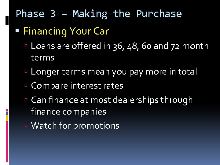 Phase 3 – Making the Purchase Financing Your Car Loans are offered in 36,